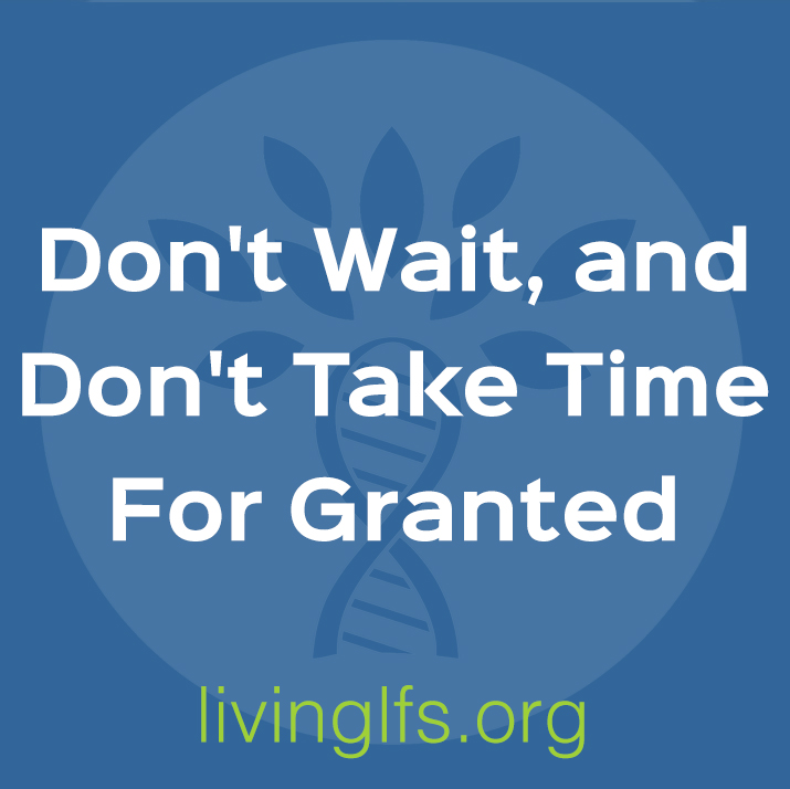 Lif eLesson 1: Don't Wait, and Don't Take Time For Granted