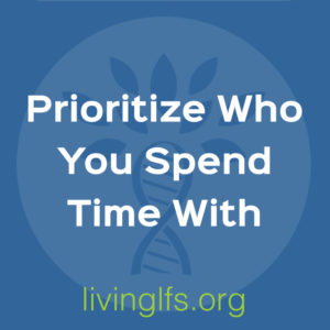 Life Lesson 2: Prioritize Who You Spend Time With
