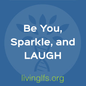 Life Lesson 5: Be You, Sparkle and Laugh