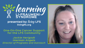 One-on-One Cancer Support for the LFS Community   Learning Li-Fraumeni Syndrome Ep. 3
