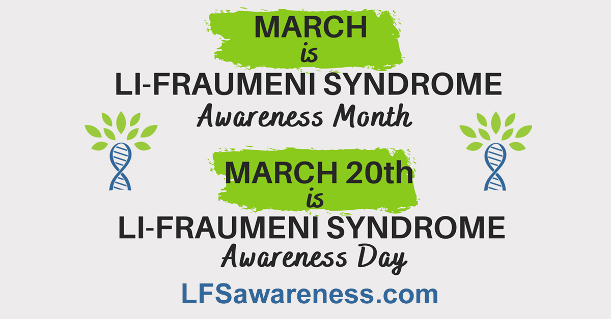 March 20th is Li-Fraumeni Syndrome Awareness Day and March is Li-Fraumeni Syndrome Awareness Month