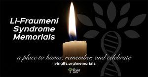 Li-Fraumeni Syndrome Memorials